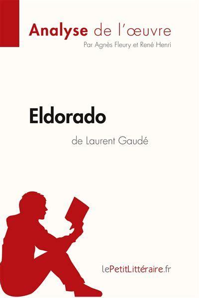 Eldorado De Laurent Gaude Analyse De Loeuvre Comprendre La Litterature Avec Lepetitlitteraire Fr