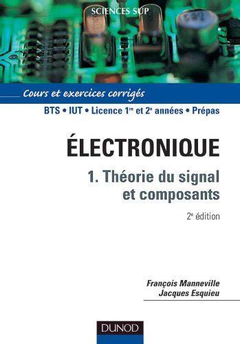 Electronique Tome 1 Theorie Du Signal Et Composants Cours Et Exercices Corriges