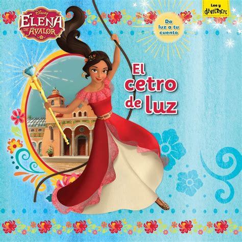 Elena De Avalor El Cetro De Luz Cuento Con Cetro Con Luz Disney Elena De Avalor