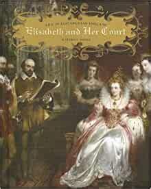 Elizabeth and Her Court (Life in Elizabethan England)