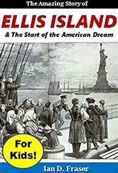 Ellis Island For Kids The Amazing History Of Ellis Island And The Start Of The American Dream English Edition