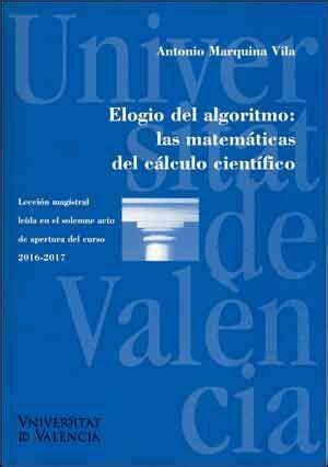 Elogio del algoritmo: las matemáticas del cálculo científico: Elogi de l'algorisme: les matemàtiques del càlcul científic