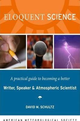 Eloquent Science A Practical Guide To Becoming A Better Writer Speaker And Scientist