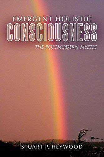 Emergent Holistic Consciousness The Postmodern Mystic