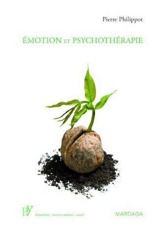 Emotion Et Psychotherapie Deuxieme Edition Entierement Revue Et Augmentee