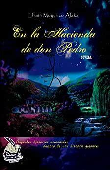 En La Hacienda De Don Pedro Pequenas Historias Escondidas Dentro De Una Historia Gigante