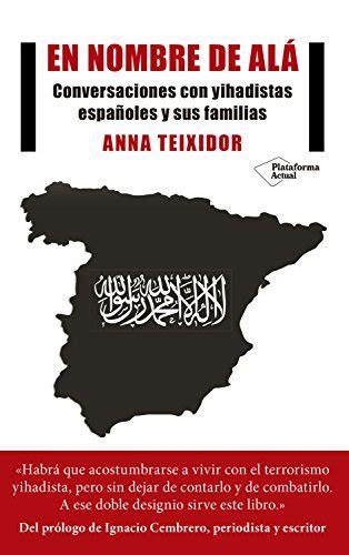 En Nombre De Ala Conversaciones Con Yihadistas Espanoles Y Sus Familias