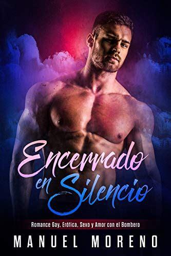 Encerrado En Silencio Romance Gay Erotica Sexo Y Amor Con El Bombero Novela Romantica Y Erotica Gay