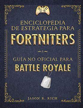 Enciclopedia De Estrategia Para Fortniters Guia No Oficial Para Battle Royal