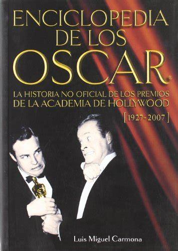 Enciclopedia De Los Oscar La Historia No Oficial De Los Premios De La Academia De Hollywood 1927 2007