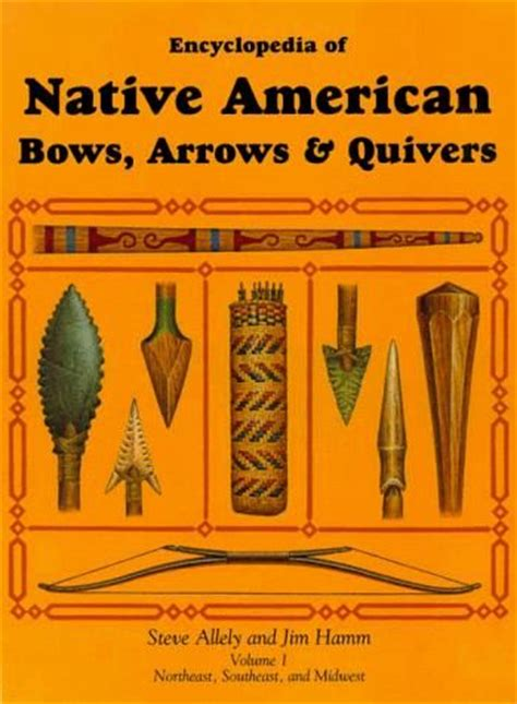 Encyclopedia Of Native American Bow Arrows And Quivers Volume 1 Northeast Southeast And Midwest