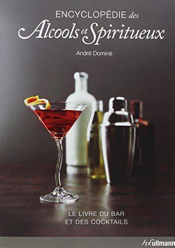 Encyclopedie Des Alcools Et Spiritueux Livre Du Bar Et Des Cocktails