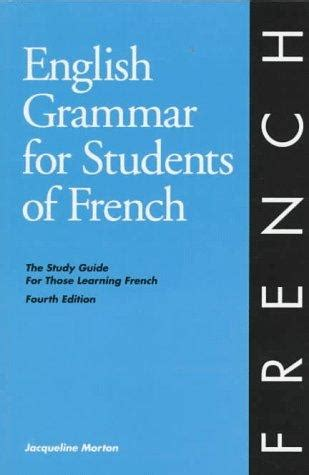 English Grammar For Students Of French The Study Guide For Those Learning French