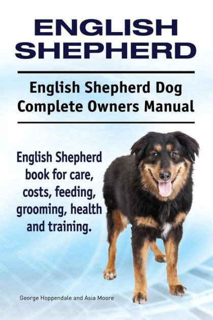 English Shepherd English Shepherd Dog Complete Owners Manual English Shepherd Book For Care Costs Feeding Grooming Health And Training