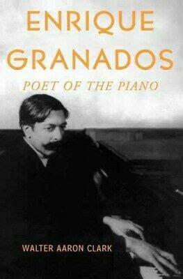 Enrique Granados Poet Of The Piano