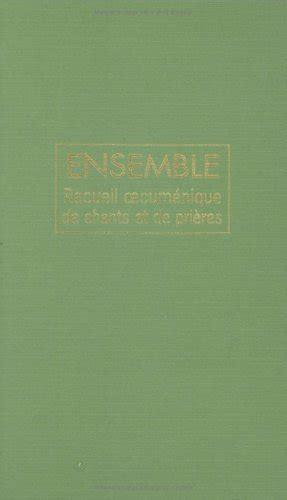 Ensemble Recueil Oecumenique De Chants Et Prieres