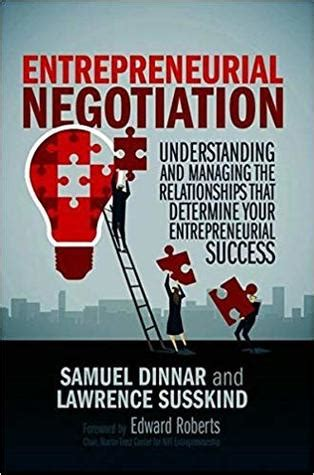 Entrepreneurial Negotiation Understanding And Managing The Relationships That Determine Your Entrepreneurial Success