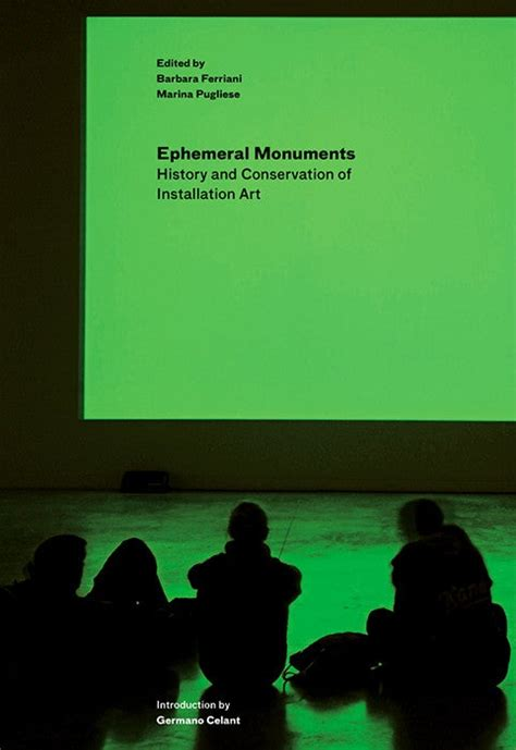 Ephemeral Monuments History And Conservation Of Installation Art