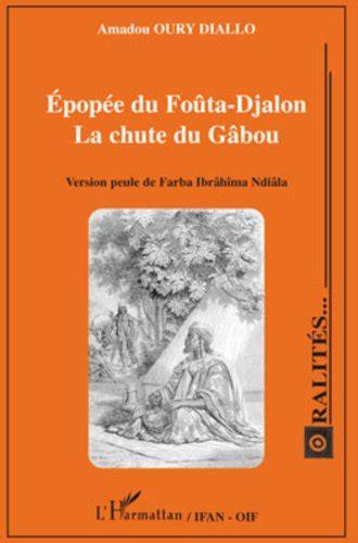 Epopee Du Fouta Djalon La Chute Du Gabou Version Peule De Farba Ibrahima Ndiala