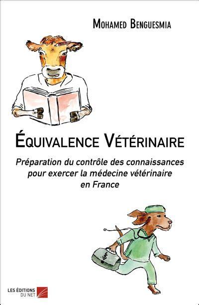 Equivalence Veterinaire Preparation Du Controle Des Connaissances Pour Exercer La Medecine Veterinaire En France