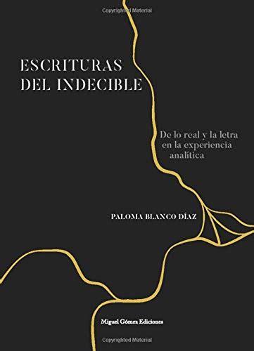 Escrituras Del Indecible De Lo Real Y La Letra En La Experiencia Analitica