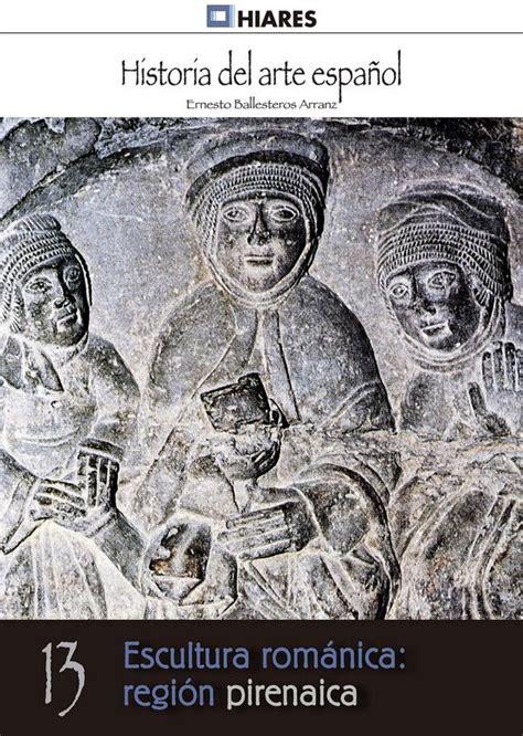 Escultura Romanica Region Pirenaica Historia Del Arte Espanol No 13