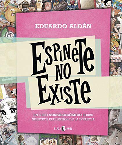 Espinete No Existe Un Libro Nostalgicomico Sobre Nuestros Recuerdos De La Infancia Exitos