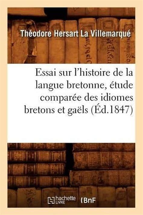 Essai Sur L Histoire De La Langue Bretonne Precede D Une Etude Comparee Des Idiomes Bretons Et Gaels