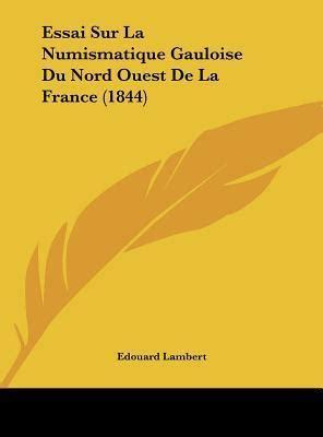 Essai Sur La Numismatique Gauloise Du Nord Ouest De La France