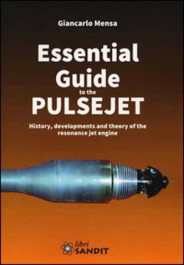 Essential Guide To The Pulsejet History Developments And Theory Of The Resonance Jet Engine