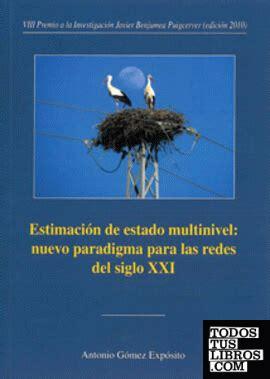 Estimacion De Estado Multinivel Nuevo Paradigma Para Las Redes Del Siglo Xxi Premios Focus Abengoa Y Premio Javier Benjumea Puigcerver