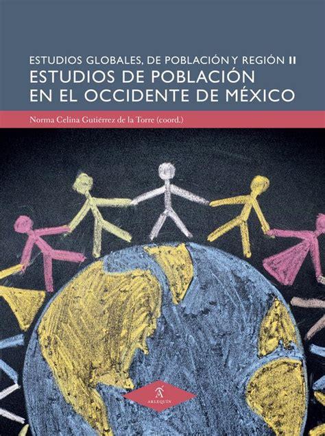 Estudios De Poblacion En El Occidente De Mexico Estudios Globales De Poblacion Y Region No 2