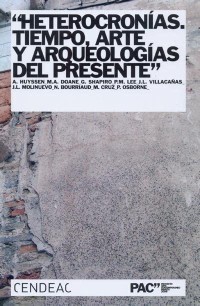 Eterocronias Tiempo Arte Y Arqueologias Del Presente