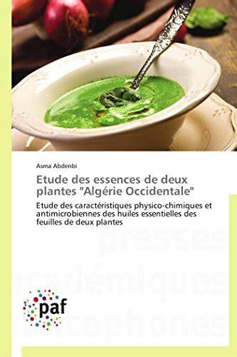 Etude Des Essences De Deux Plantes Algerie Occidentale Etude Des Caracteristiques Physico Chimiques Et Antimicrobiennes