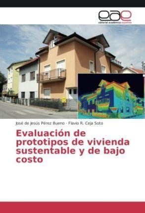 Evaluacion De Prototipos De Vivienda Sustentable Y De Bajo Costo