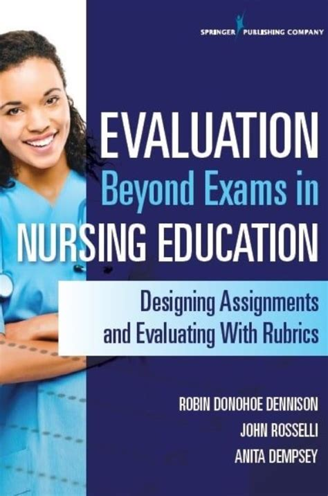 Evaluation Beyond Exams In Nursing Education Designing Assignments And Evaluating With Rubrics