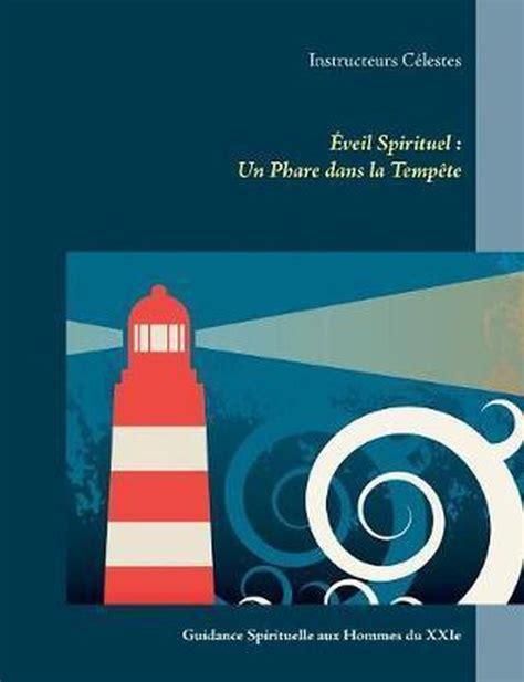 Eveil Spirituel Un Phare Dans La Tempete Guidance Spirituelle Aux Hommes Du Xxie Siecle