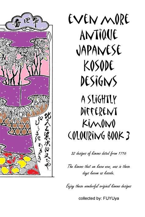 Even More Antique Japanese Kosode Designs A Slightly Different Kimono Colouring Book 3