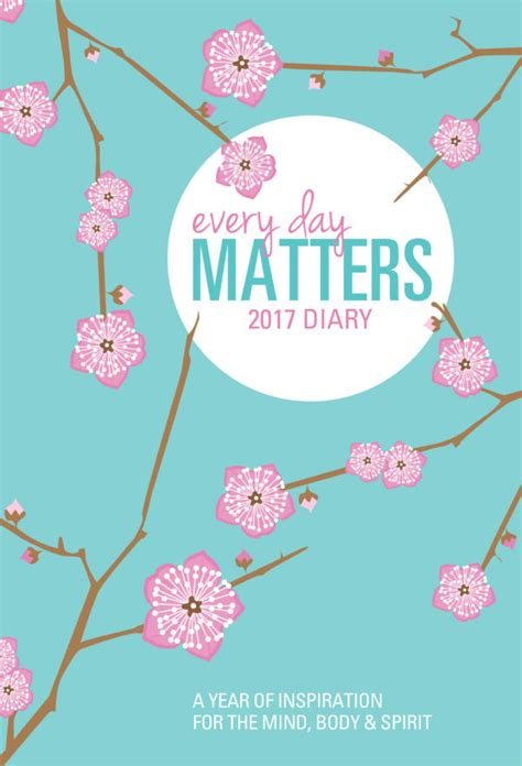 Every Day Matters Desk Diary 2017: A Year of Inspiration for the Mind, Body and Spirit (Diaries 2017)