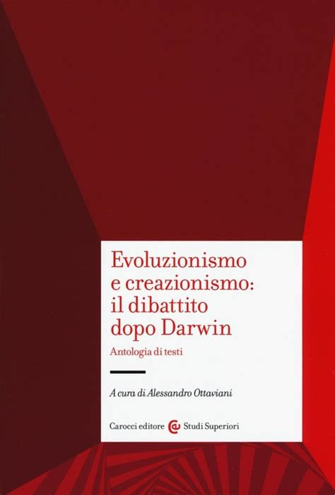 Evoluzionismo E Creazionismo Il Dibattito Dopo Darwin Antologia Di Testi Studi Superiori