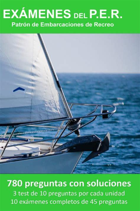 Examenes Del P E R Patron De Embarcaciones De Recreo 780 Preguntas Con Soluciones 3 Test De 10 Preguntas Por Cada Unidad 10 Examenes Completos De 45 Preguntas