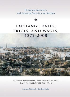 Exchange rates, prices, and wages 1277-2008 (Historical monetary and financial statistics for Sweden)