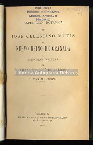 Expedicion Botanica De Jose Celestino Mutis Al Nuevo Reino De Granada Y Memorias Ineditas De Francisco Jose De Caldas