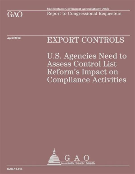 Exports Controls U S Agencies Need To Assess Control List Reform S Impact On Compliance Activities