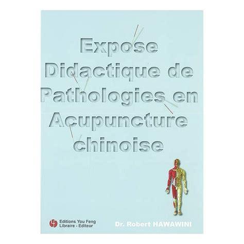 Expose Didactique De Pathologies En Acupuncture Chinoise
