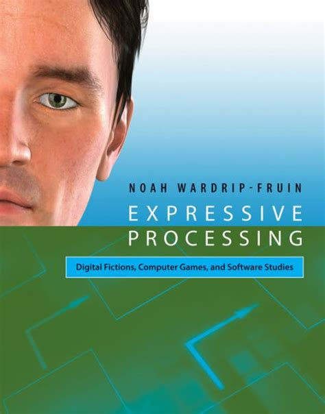Expressive Processing Digital Fictions Computer Games And Software Studies English Edition