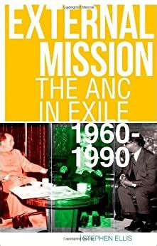 External mission: The ANC in exile 1960-1990 Stephen Ellis