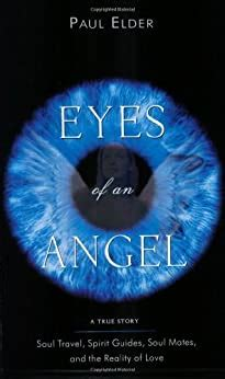 Eyes Of An Angel Soul Travel Spirit Guides Soul Mates And The Reality Of Love A True Story Soul Travel Spirit Guides Soul Mates And The Reality Of Love