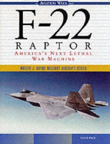 F 22 Raptor America S Next Lethal War Machine Walter J Boyne Military Aircraft