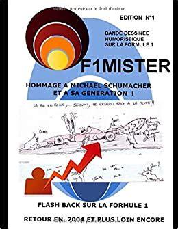 F1mister Bande Dessinee Humoristique Et Hommage A Michael Schumacher Et Sa Generation Flash Back Sur La Formule 1 Retour En 2004 Et Plus Loin Encore